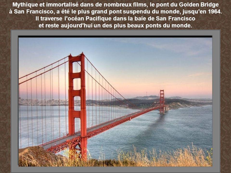 Mythique et immortalisé dans de nombreux films, le pont du Golden Bridge à San Francisco, a été le plus grand pont suspendu du monde, jusqu'en 1964. I