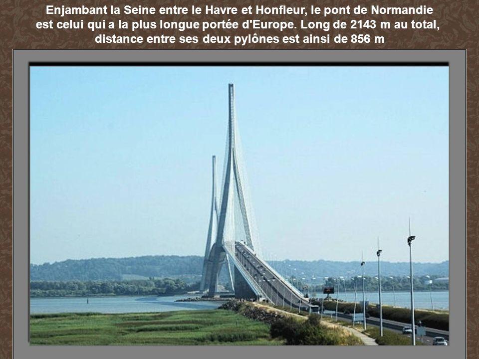 Enjambant la Seine entre le Havre et Honfleur, le pont de Normandie est celui qui a la plus longue portée d'Europe. Long de 2143 m au total, distance