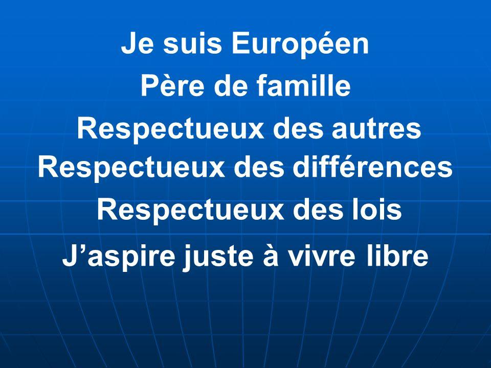 Je suis Européen Père de famille Respectueux des autres Respectueux des différences Respectueux des lois J'aspire juste à vivre libre