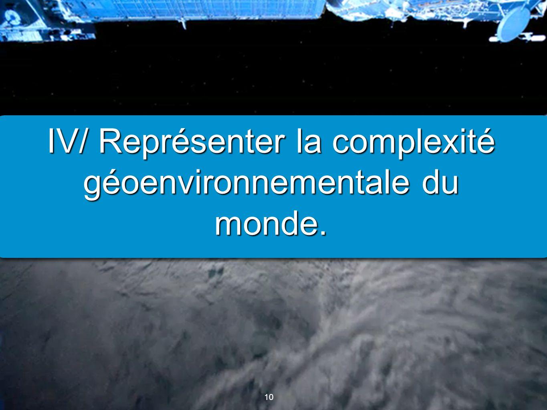 10 IV/ Représenter la complexité géoenvironnementale du monde.
