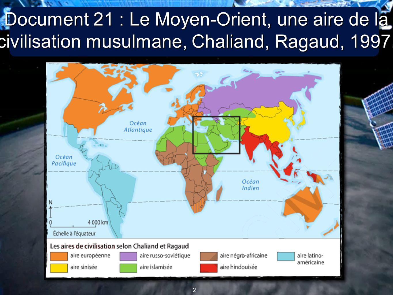 2 2 Document 21 : Le Moyen-Orient, une aire de la civilisation musulmane, Chaliand, Ragaud, 1997.