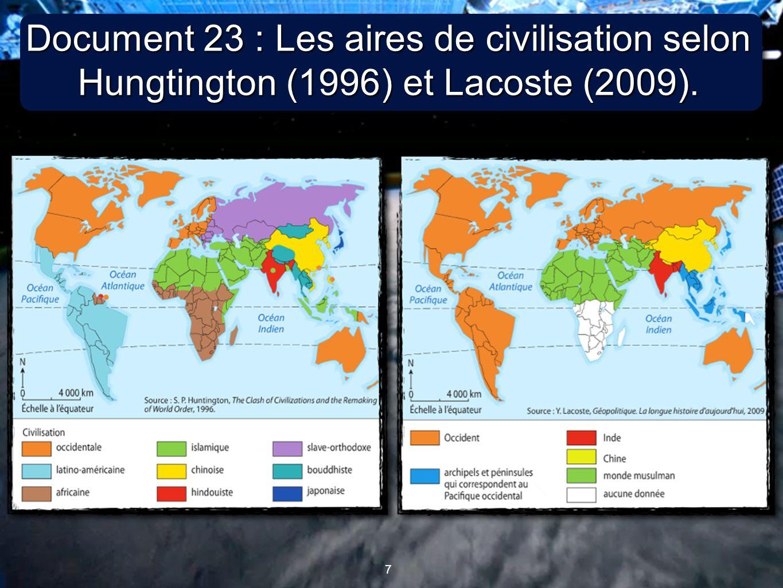 7 7 Document 23 : Les aires de civilisation selon Hungtington (1996) et Lacoste (2009).