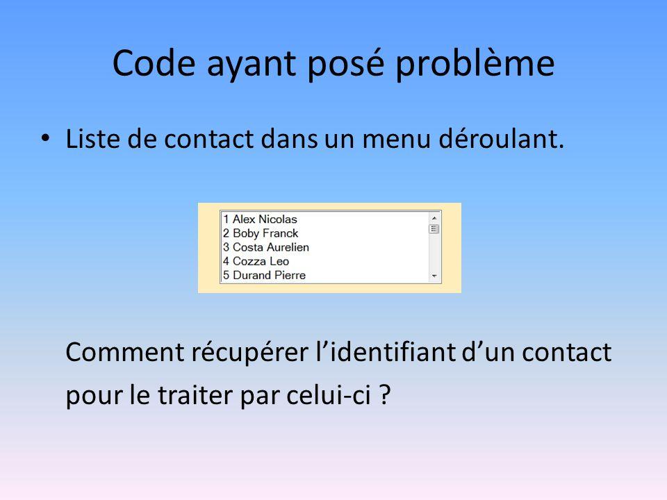 Code ayant posé problème • Liste de contact dans un menu déroulant. Comment récupérer l'identifiant d'un contact pour le traiter par celui-ci ?