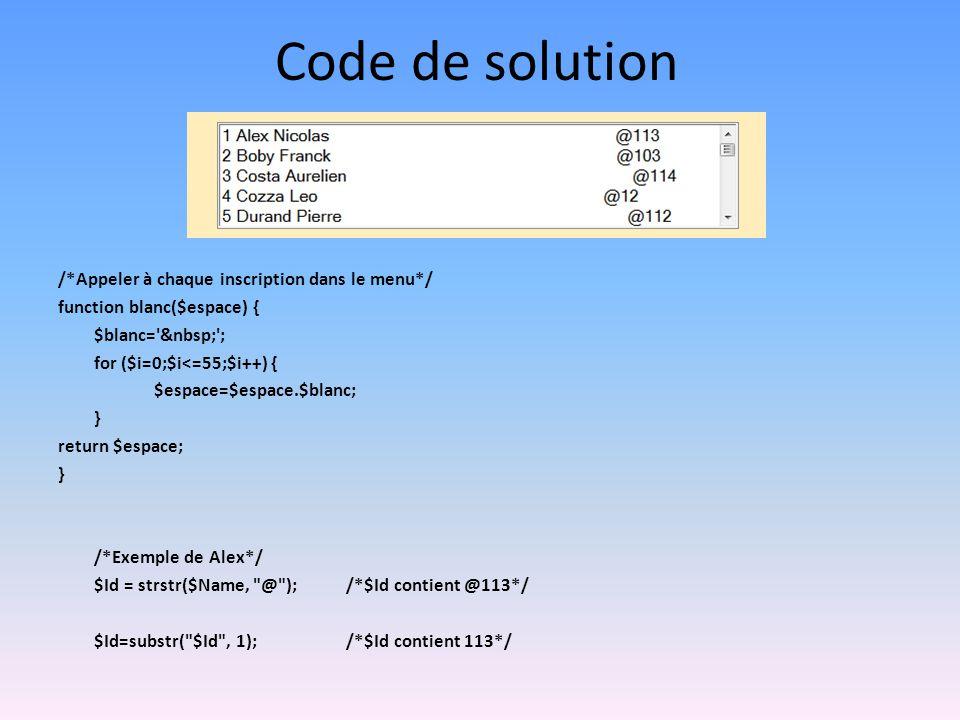 Code de solution /*Appeler à chaque inscription dans le menu*/ function blanc($espace) { $blanc=' '; for ($i=0;$i<=55;$i++) { $espace=$espace.$blanc;