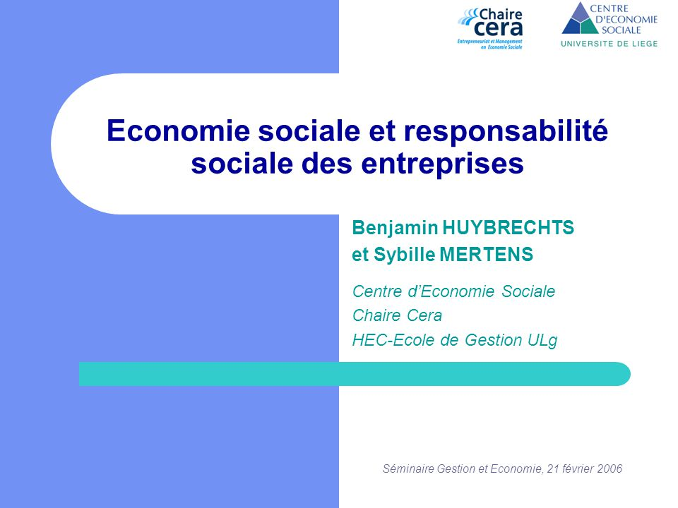 Séminaire Gestion et Economie, 21 février 2006 Economie sociale et responsabilité sociale des entreprises Benjamin HUYBRECHTS et Sybille MERTENS Centr