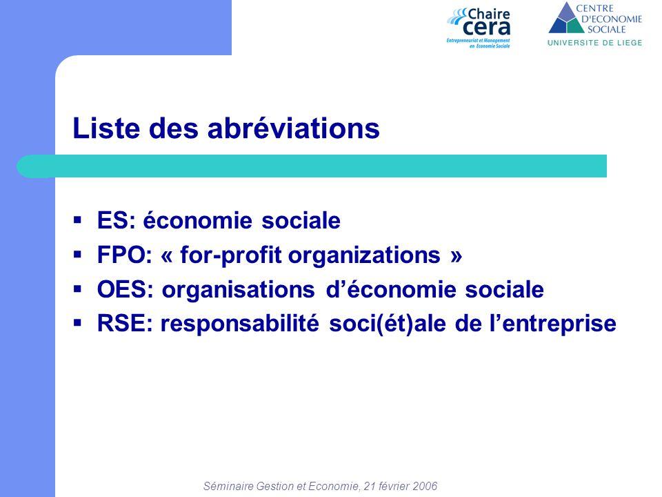 Séminaire Gestion et Economie, 21 février 2006 Liste des abréviations  ES: économie sociale  FPO: « for-profit organizations »  OES: organisations