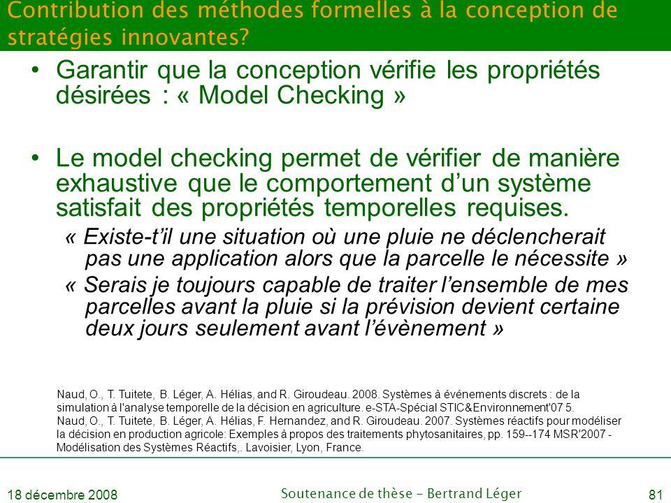 18 décembre 2008Soutenance de thèse - Bertrand Léger81 Contribution des méthodes formelles à la conception de stratégies innovantes? •Garantir que la