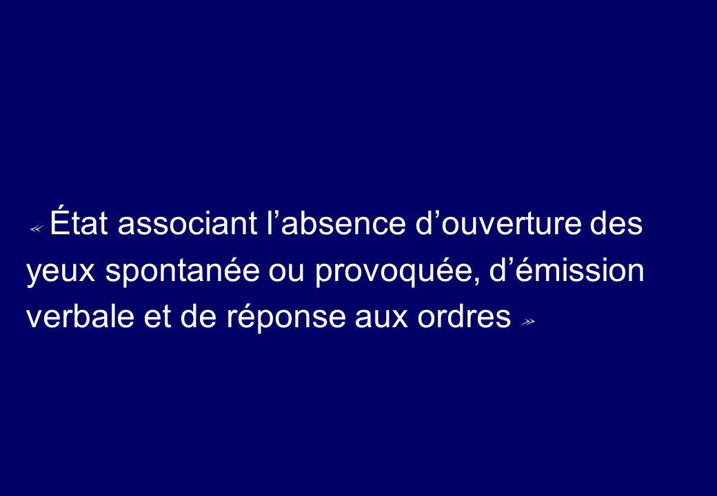 « État associant l'absence d'ouverture des yeux spontanée ou provoquée, d'émission verbale et de réponse aux ordres »