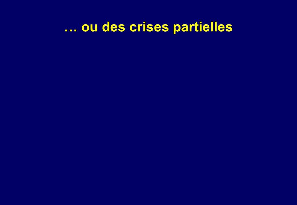 … ou des crises partielles