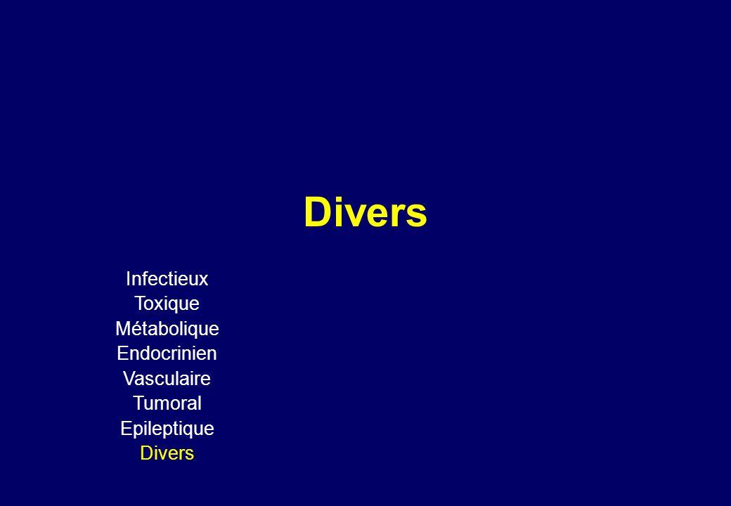 Divers Infectieux Toxique Métabolique Endocrinien Vasculaire Tumoral Epileptique Divers