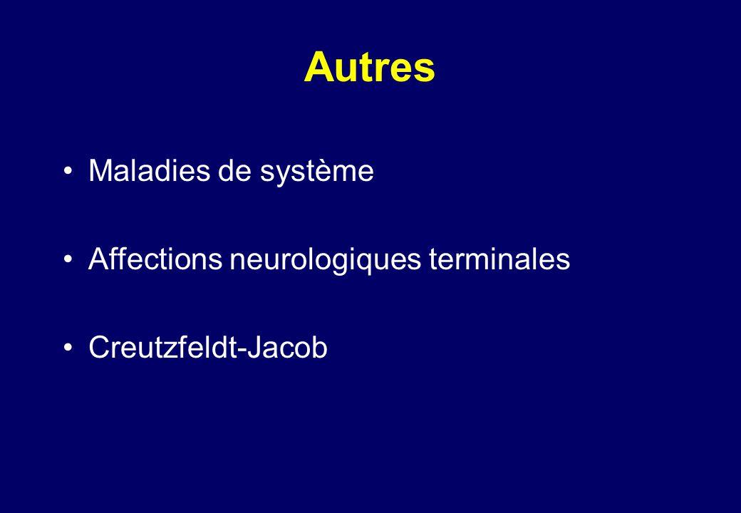 Autres •Maladies de système •Affections neurologiques terminales •Creutzfeldt-Jacob