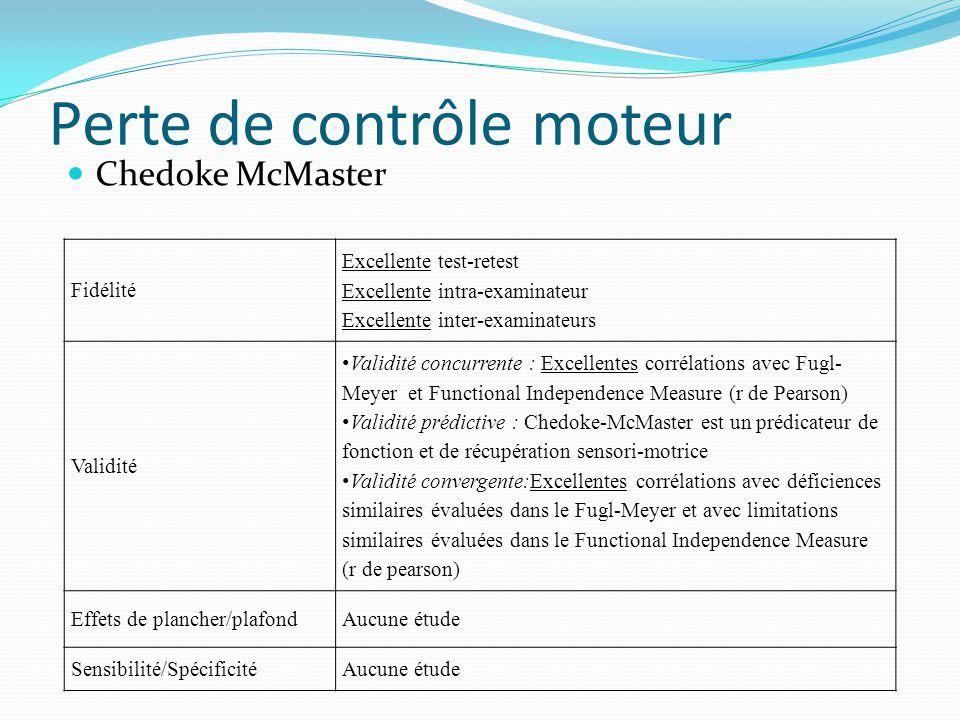 Perte de contrôle moteur  Chedoke McMaster Fidélité Excellente test-retest Excellente intra-examinateur Excellente inter-examinateurs Validité • Vali