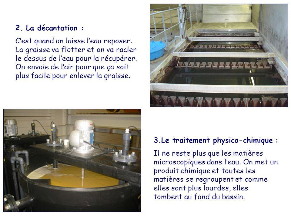 3.Le traitement physico-chimique : Il ne reste plus que les matières microscopiques dans l'eau. On met un produit chimique et toutes les matières se r