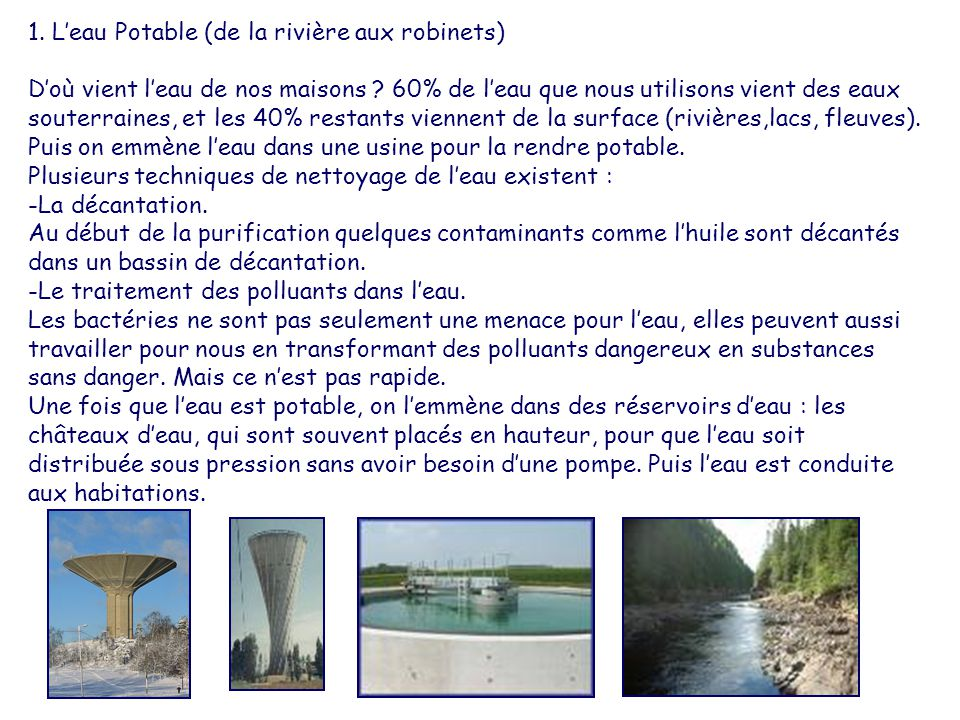 1. L'eau Potable (de la rivière aux robinets) D'où vient l'eau de nos maisons ? 60% de l'eau que nous utilisons vient des eaux souterraines, et les 40