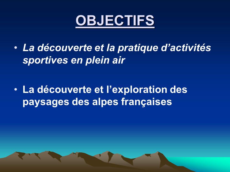 OBJECTIFS •La découverte et la pratique d'activités sportives en plein air •La découverte et l'exploration des paysages des alpes françaises
