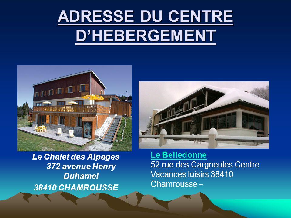 ADRESSE DU CENTRE D'HEBERGEMENT Le Chalet des Alpages 372 avenue Henry Duhamel 38410 CHAMROUSSE Le Belledonne 52 rue des Cargneules Centre Vacances loisirs 38410 Chamrousse –