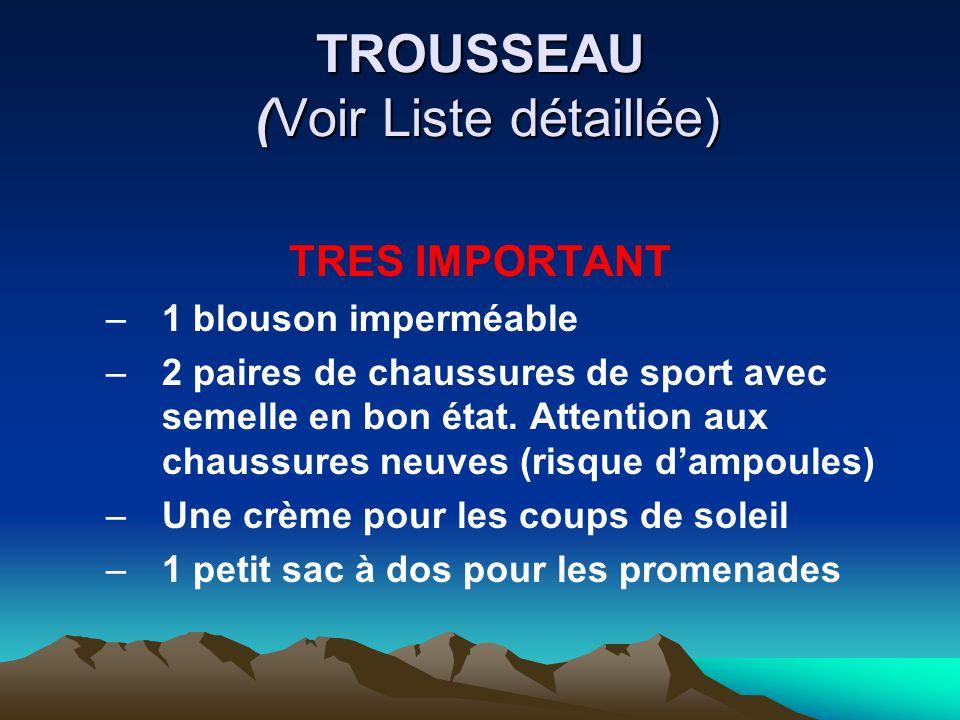 TROUSSEAU (Voir Liste détaillée) TRES IMPORTANT –1 blouson imperméable –2 paires de chaussures de sport avec semelle en bon état. Attention aux chauss