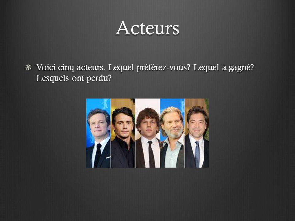 Acteurs Voici cinq acteurs. Lequel préférez-vous? Lequel a gagné? Lesquels ont perdu?