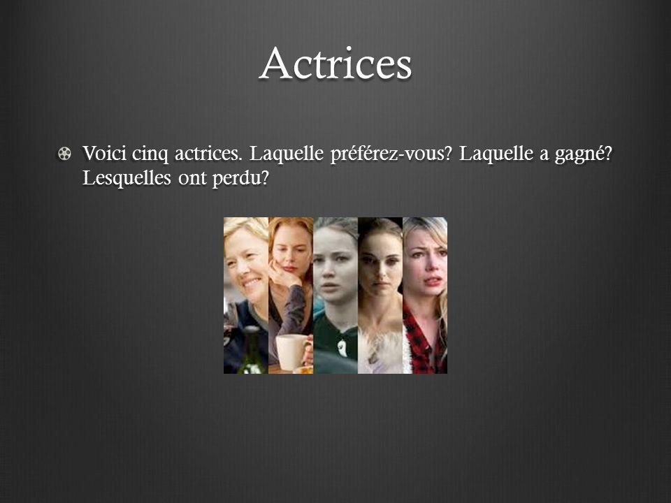 Actrices Voici cinq actrices. Laquelle préférez-vous? Laquelle a gagné? Lesquelles ont perdu?
