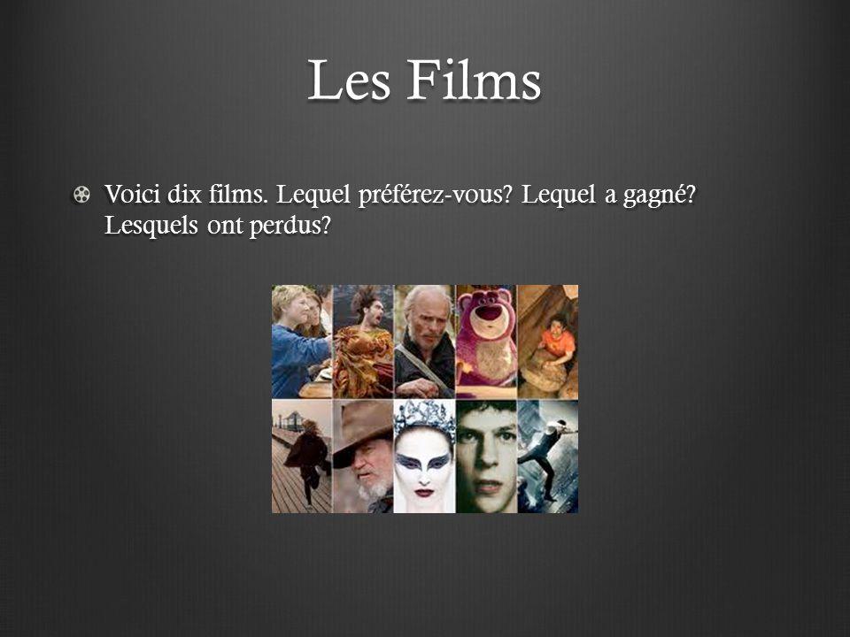 Les Films Voici dix films. Lequel préférez-vous? Lequel a gagné? Lesquels ont perdus?