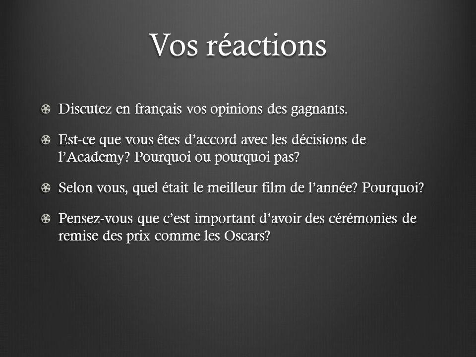 Vos réactions Discutez en français vos opinions des gagnants. Est-ce que vous êtes d'accord avec les décisions de l'Academy? Pourquoi ou pourquoi pas?