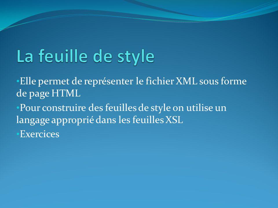 • Elle permet de représenter le fichier XML sous forme de page HTML • Pour construire des feuilles de style on utilise un langage approprié dans les f