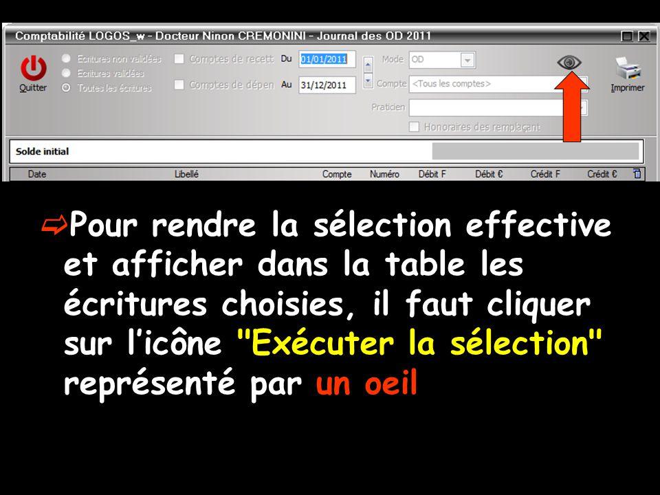  Pour rendre la sélection effective et afficher dans la table les écritures choisies, il faut cliquer sur l'icône Exécuter la sélection représenté par un oeil