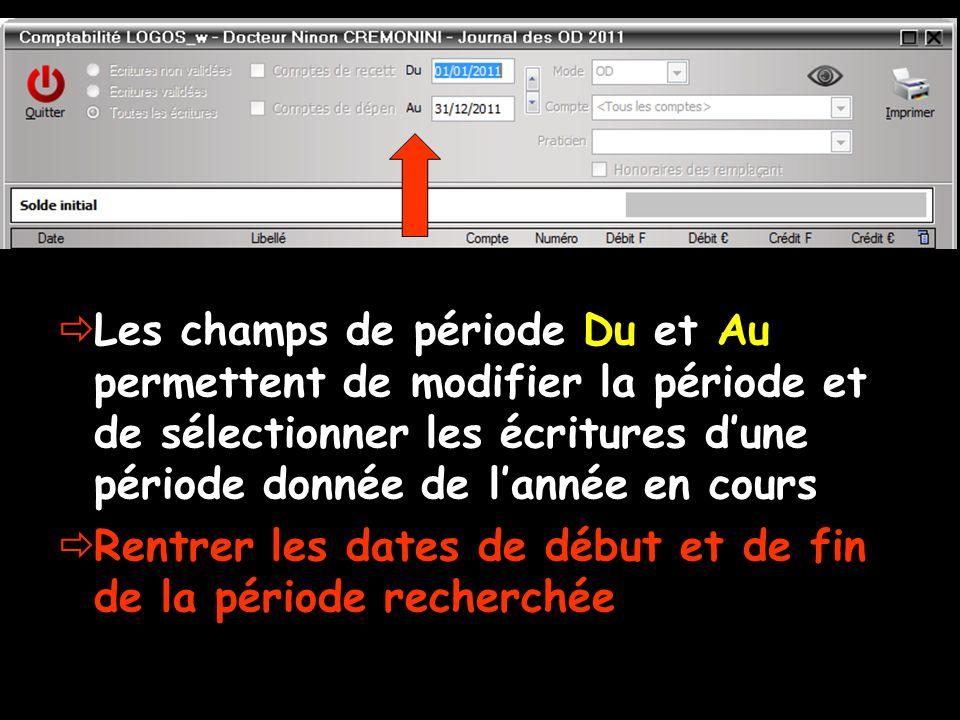  Les champs de période Du et Au permettent de modifier la période et de sélectionner les écritures d'une période donnée de l'année en cours  Rentrer les dates de début et de fin de la période recherchée