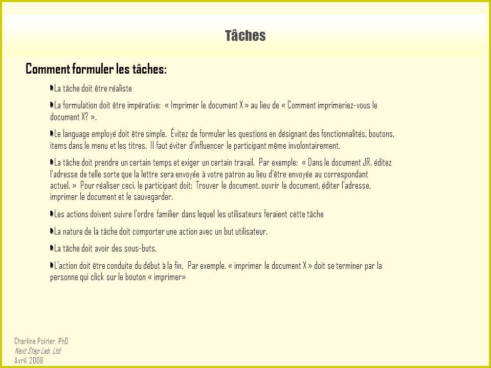 Tâches Comment formuler les tâches: La tâche doit être réaliste La formulation doit être impérative: « Imprimer le document X » au lieu de « Comment imprimeriez-vous le document X.