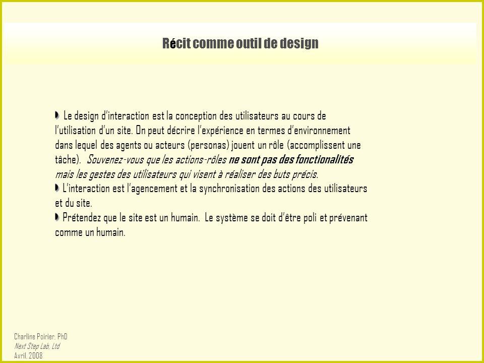 R é cit comme outil de design Le design d'interaction est la conception des utilisateurs au cours de l'utilisation d'un site.