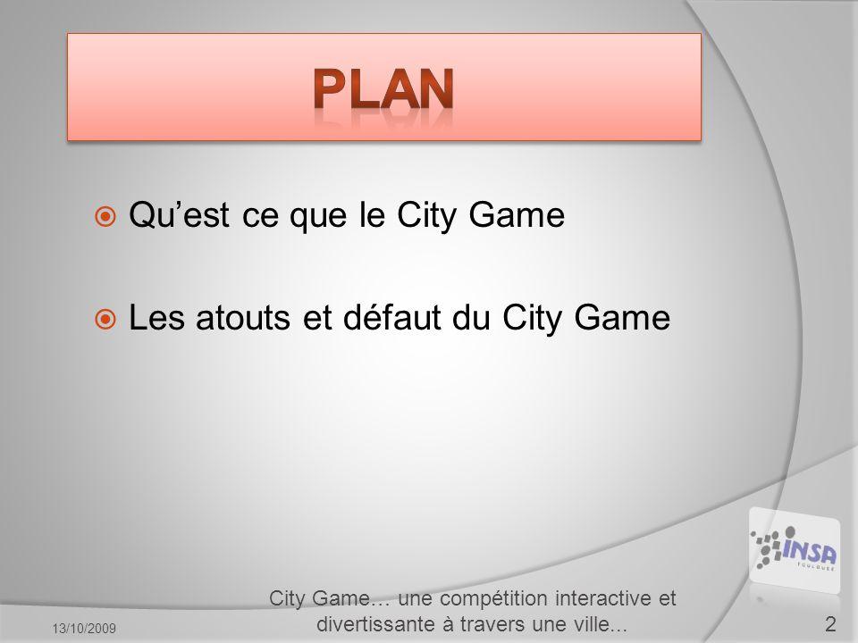  Qu'est ce que le City Game  Les atouts et défaut du City Game City Game… une compétition interactive et divertissante à travers une ville...