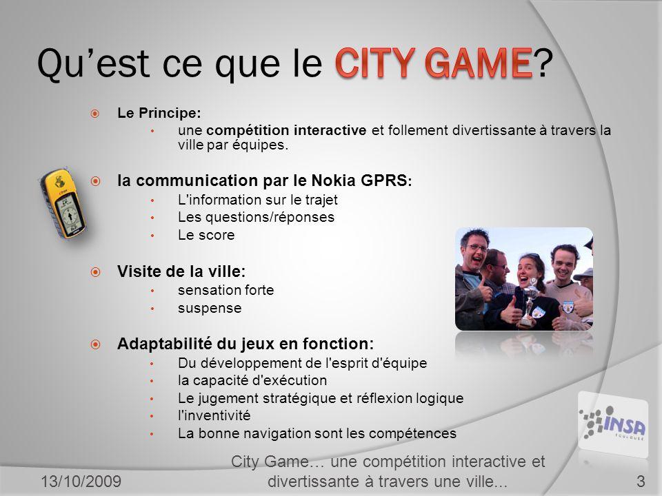 City Game… une compétition interactive et divertissante à travers une ville...13/10/20093  Le Principe: • une compétition interactive et follement divertissante à travers la ville par équipes.