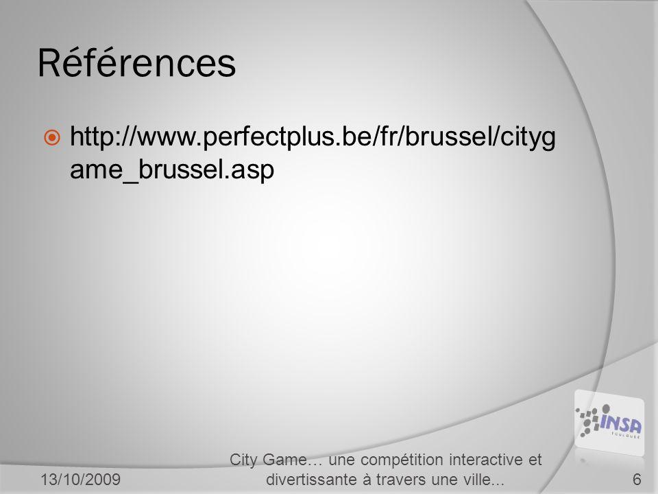 Références  http://www.perfectplus.be/fr/brussel/cityg ame_brussel.asp 13/10/2009 City Game… une compétition interactive et divertissante à travers une ville...6