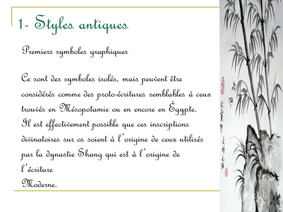 1- Styles antiques Premiers symboles graphiques Ce sont des symboles isolés, mais peuvent être considérés comme des proto-écritures semblables à ceux
