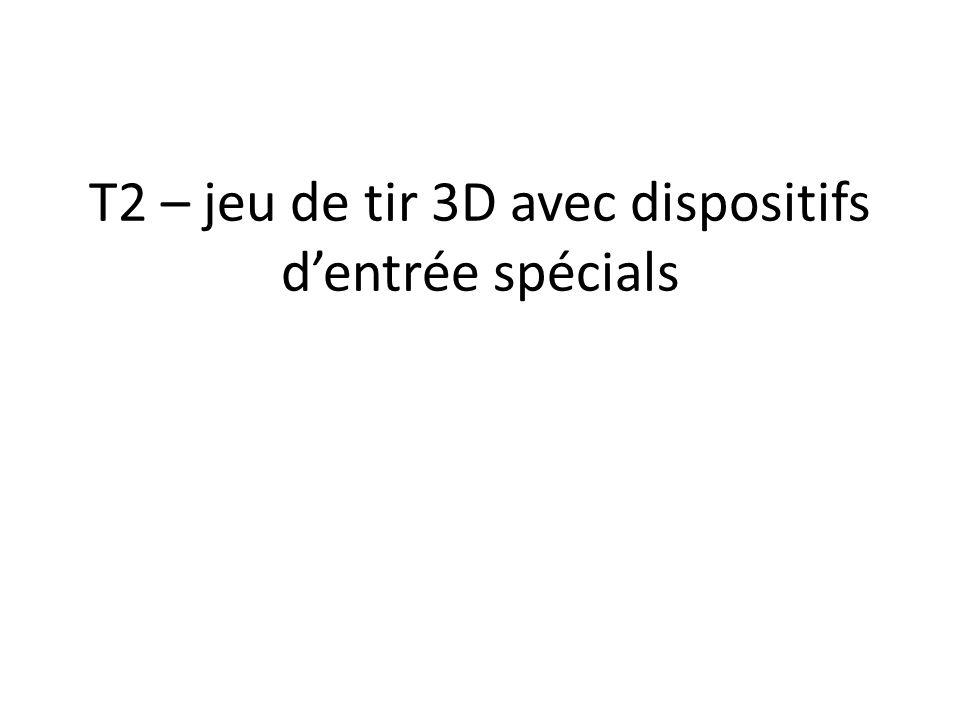 T2 – jeu de tir 3D avec dispositifs d'entrée spécials