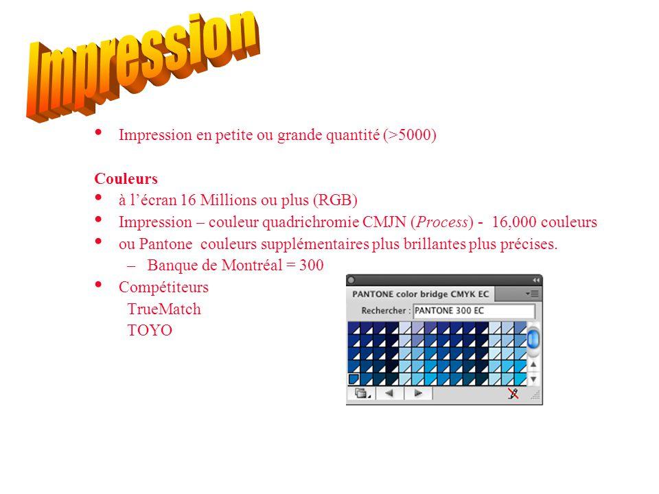 • Impression en petite ou grande quantité (>5000) Couleurs • à l'écran 16 Millions ou plus (RGB) • Impression – couleur quadrichromie CMJN (Process) - 16,000 couleurs • ou Pantone couleurs supplémentaires plus brillantes plus précises.