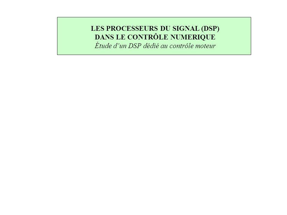 LES PROCESSEURS DU SIGNAL (DSP) DANS LE CONTRÔLE NUMERIQUE Étude d'un DSP dédié au contrôle moteur