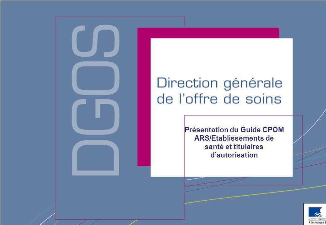 Direction générale de l'offre de soins - DGOS Présentation du Guide CPOM ARS/Etablissements de santé et titulaires d'autorisation