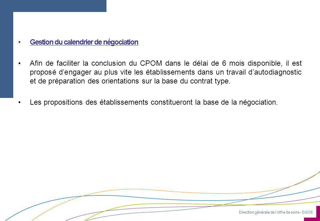 Direction générale de l'offre de soins - DGOS •Gestion du calendrier de négociation •Afin de faciliter la conclusion du CPOM dans le délai de 6 mois d