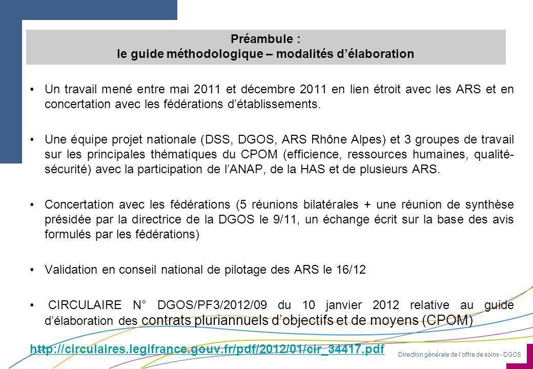 Direction générale de l'offre de soins - DGOS Préambule : le guide méthodologique – modalités d'élaboration •Un travail mené entre mai 2011 et décembre 2011 en lien étroit avec les ARS et en concertation avec les fédérations d'établissements.