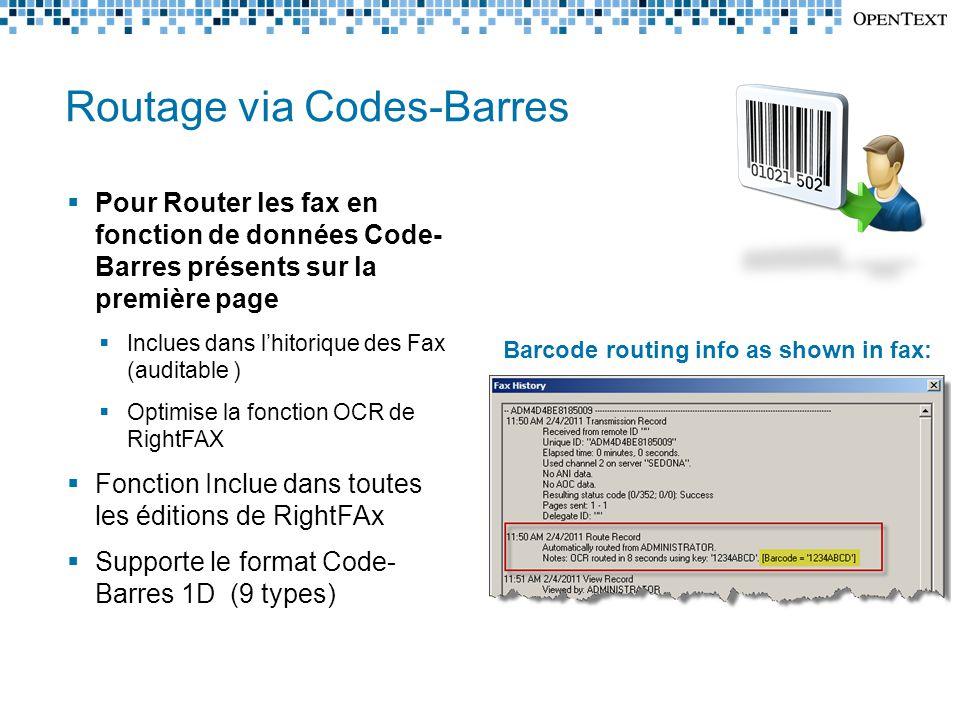 Routage via Codes-Barres  Pour Router les fax en fonction de données Code- Barres présents sur la première page  Inclues dans l'hitorique des Fax (auditable )  Optimise la fonction OCR de RightFAX  Fonction Inclue dans toutes les éditions de RightFAx  Supporte le format Code- Barres 1D (9 types) Barcode routing info as shown in fax: