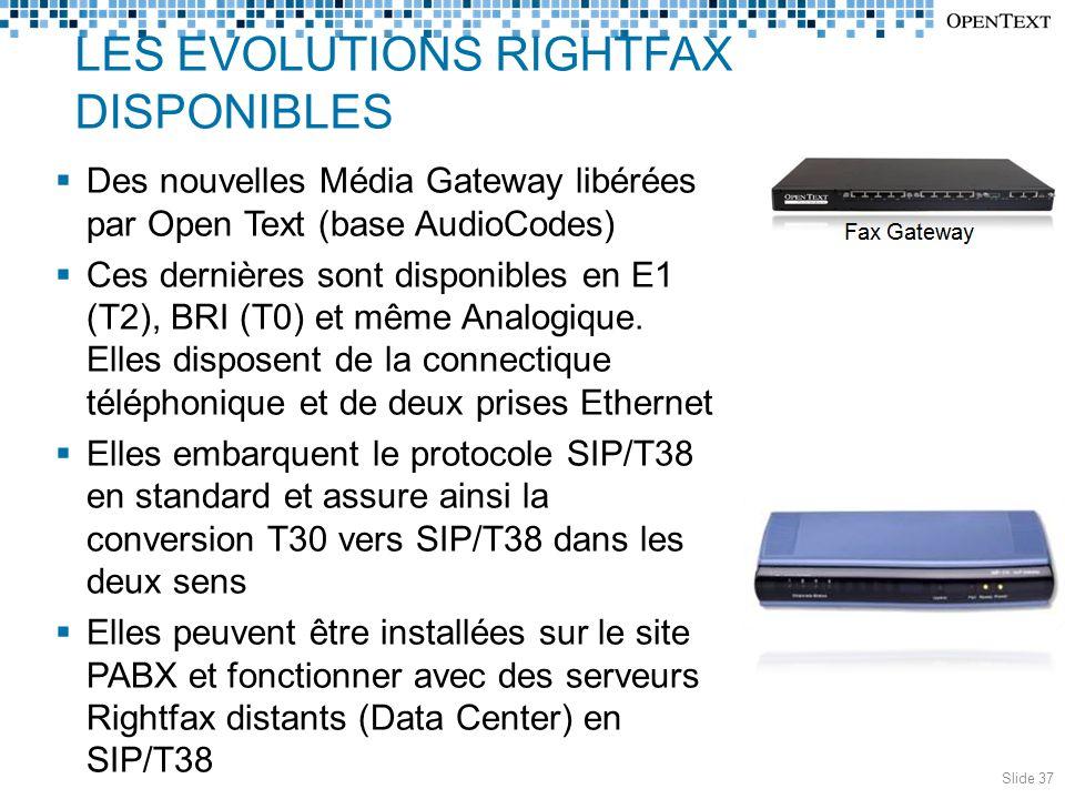 LES EVOLUTIONS RIGHTFAX DISPONIBLES  Des nouvelles Média Gateway libérées par Open Text (base AudioCodes)  Ces dernières sont disponibles en E1 (T2), BRI (T0) et même Analogique.