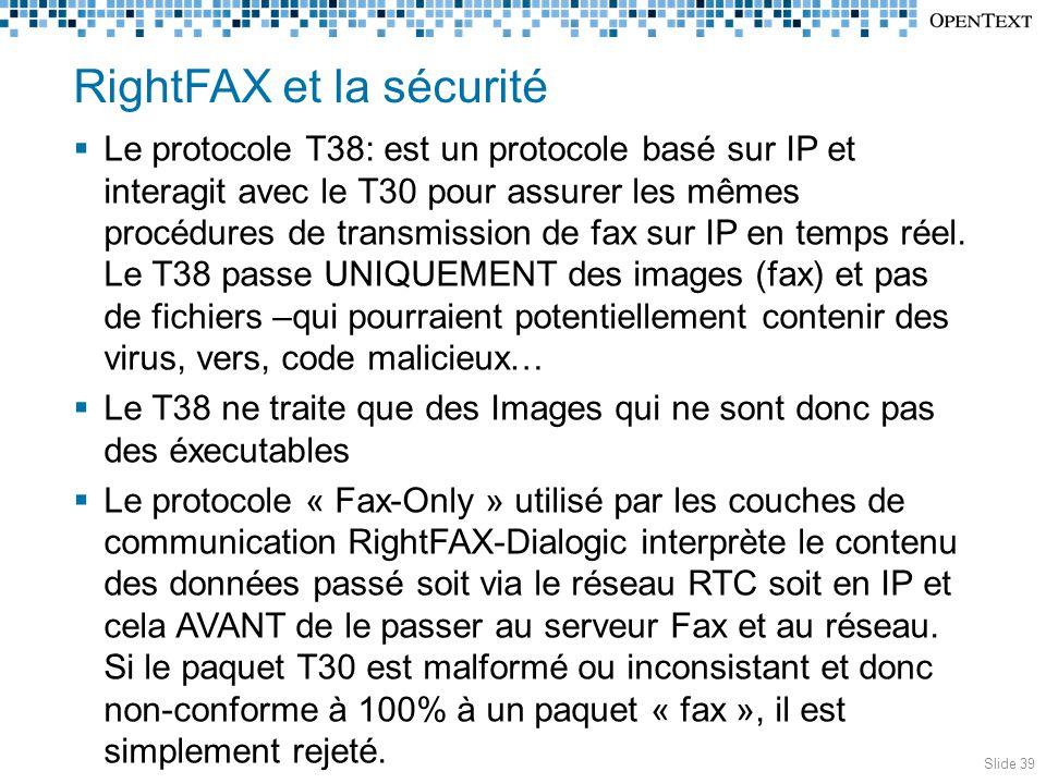 RightFAX et la sécurité  Le protocole T38: est un protocole basé sur IP et interagit avec le T30 pour assurer les mêmes procédures de transmission de fax sur IP en temps réel.