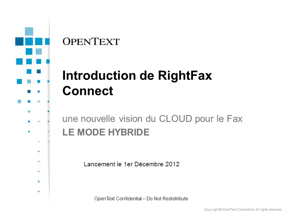 Copyright © OpenText Corporation. All rights reserved. Introduction de RightFax Connect une nouvelle vision du CLOUD pour le Fax LE MODE HYBRIDE OpenT