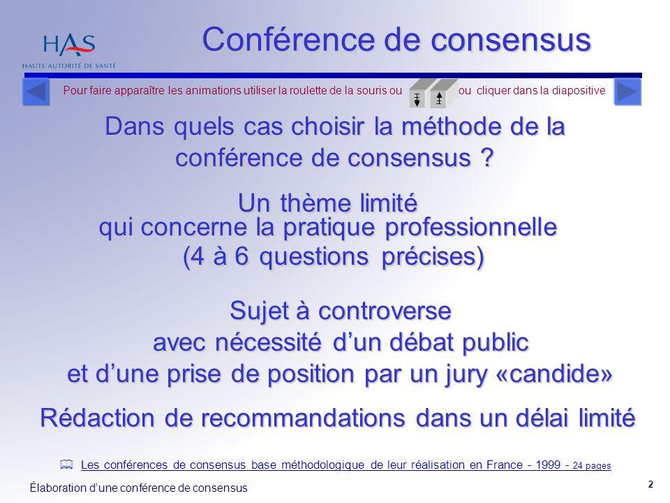 Élaboration d'une conférence de consensus 2 Un thème limité qui concerne la pratique professionnelle (4 à 6 questions précises) Sujet à controverse av