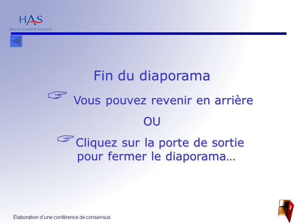 Élaboration d'une conférence de consensus 8 Fin du diaporama  Vous pouvez revenir en arrière OU  Cliquez sur la porte de sortie pour fermer le diapo
