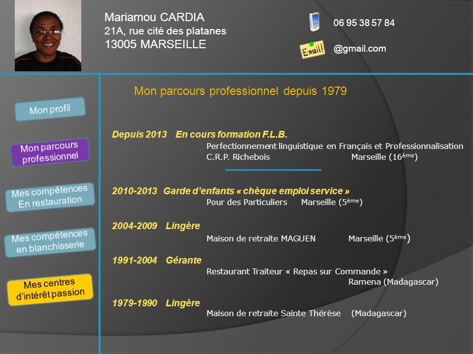 Mariamou CARDIA 21A, rue cité des platanes 13005 MARSEILLE 06 95 38 57 84 @gmail.com Depuis 2013 En cours formation F.L.B. Perfectionnement linguistiq
