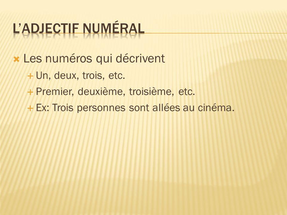  Les numéros qui décrivent  Un, deux, trois, etc.  Premier, deuxième, troisième, etc.  Ex: Trois personnes sont allées au cinéma.