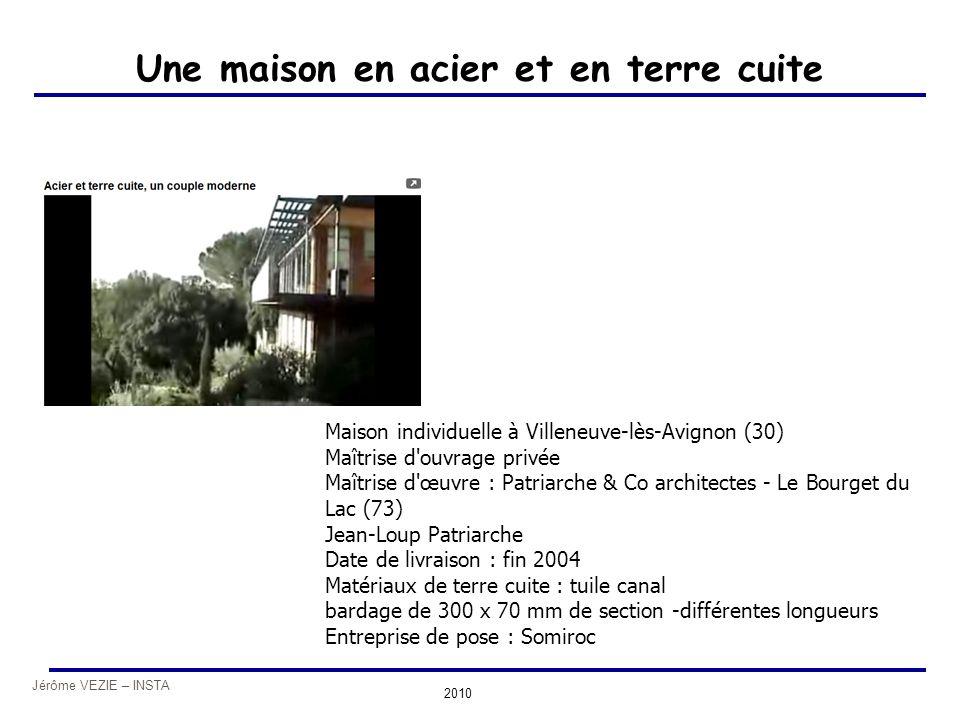 Jérôme VEZIE – INSTA 2010 Une maison en acier et en terre cuite Maison individuelle à Villeneuve-lès-Avignon (30) Maîtrise d'ouvrage privée Maîtrise d