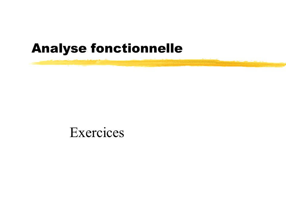 Analyse fonctionnelle Exercices